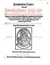 Zweyhundert Luther, das ist: Zweyhundert helle und sonnenklare Proben deß unschuldigen Luthers, wie und welcher Gestallt nemblich der Luther an der Verwüstung Teutscher Nation, und so vieler Seelen Verderben, sich am Jünstentag werde entschuldigen können