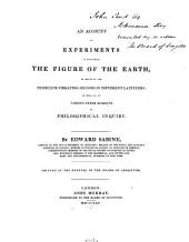 An Account of Experiments to Determine the Figure of the Earth: By Means of the Pendulum Vibrating Seconds in Different Latitudes : as Well as on Various Other Subjects of Philosophical Inquiry