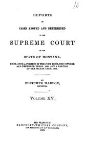 Reports of Cases Argued and Determined in the Supreme Court of the State of Montana ...: Volume 15