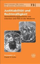 Justitiabilität und Rechtmässigkeit: Verrechtlichungsprozesse von Literatur und Film in der Moderne