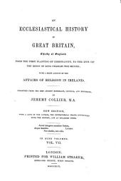 An ecclesiastical history of Great Britain, chiefly of England: form the first planting of christianity to the end of the reign of King Charles II. With a brief account of the affairs of religion in Ireland, Volume 7