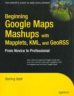 Beginning Google Maps Mashups with Mapplets, KML, and GeoRSS