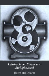 Lehrbuch der Eisen- und Stahlgiesserei: für den Gebrauch beim Unterricht, beim Selbststudium und in der Praxis