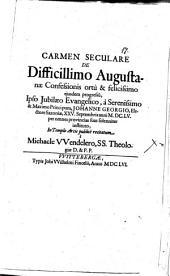 Carmen seculare de difficilimo Augustanae Confessionis ortu et felicissimo eiusdem progressu