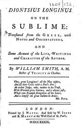 Dionysius Longinus on the Sublime: Translated ... with Notes and Observations, and Some Account of the Life and Writings and Character of the Author. By William Smith