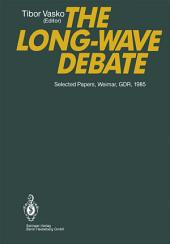 The Long-Wave Debate: Selected Papers from an IIASA (International Institute for Applied Systems Analysis) International Meeting on Long-Term Fluctuations in Economic Growth: Their Causes and Consequences, Held in Weimar, GDR, June 10–14, 1985
