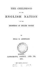 The Childhood of the English Nation: Or, The Beginnings of English History