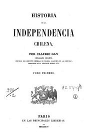 Historia de la independencia Chilena: Volumen 1