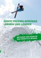 Erste Freeski Spr  nge   Lernen und Lehren  Methodik und Didaktik des Freestyle Skiings PDF
