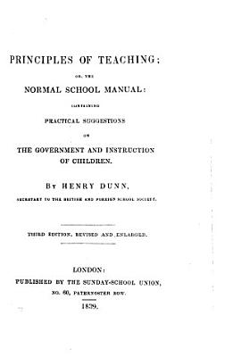 Principles of Teaching  Or the Normal School Manual Containing Practical Suggestions on the Government and Instruction of Children  3  Ed PDF