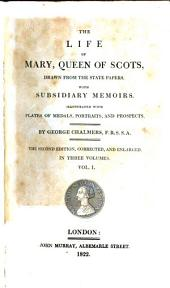 The Life of Mary, Queen of Scots: Drawn from the State Papers with Subsidiary Memoirs : Illustrated with Plates of Medals, Portraits and Prospects ; in Three Volumes, Volume 1