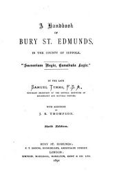"A Handbook of Bury St. Edmunds, in the County of Suffolk: ""Sacrarium Regis, Cunabula Legis."""
