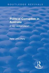 Political Corruption in Australia: A Very Wicked Place?