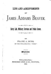 Life and Achievements of James Addams Beaver: Early Life, Military Services and Public Career