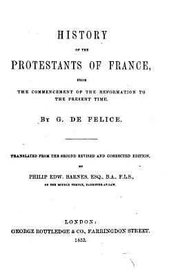 History of the Protestants of France  from the Commencement of the Reformation     Translated     by P  E  Barnes