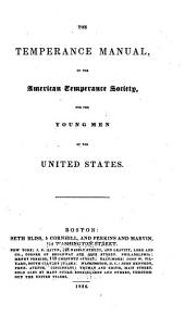 The Temperance Manual of the American Temperance Society: For the Young Men of the United States