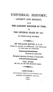 Universal History, Ancient and Modern: From the Earliest Records of Time, to the General Peace of 1801, Volume 18
