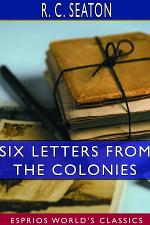 Six Letters From the Colonies (Esprios Classics)
