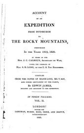Account of an Expedition from Pittsburgh to the Rocky Mountains,: Performed in the Years 1819 and 1820. By Order of the Hon. J.C. Calhoun, Secretary of War, Under the Command of Maj. S.H. Long, of the U.S. Top. Engineers, Volume 2