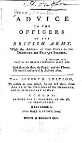Advice to the Officers of the British Army: With the Addition of Some Hints to the Drummer and Private Soldier