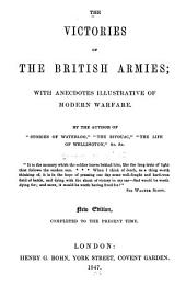 The Victories of the British Armies: With Anecdotes Illustrative of Modern Warfare