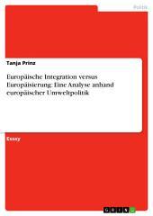 Europäische Integration versus Europäisierung: Eine Analyse anhand europäischer Umweltpolitik
