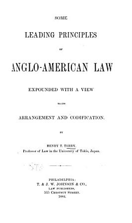 Some Leading Principles of Anglo American Law Expounded with a View to Its Arrangement and Codification PDF