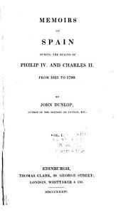 Memoirs of Spain During the Reigns of Philip IV. and Charles II., from 1621 to 1700: Volume 1