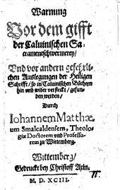 Warnung Vor dem gifft der Caluinischen Sacramentschwermerey, Vnd vor andern gefehrlichen Auslegungen der Heiligen Schrifft, so in Caluinischen Büchern hin vnd wider versteckt, gefunden werden
