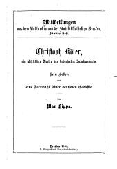 Christoph Köler, ein schlesischer Dichter des siebzehnten Jahrhunderts: sein Leben und eine Auswahl seiner deutschen Gedichte