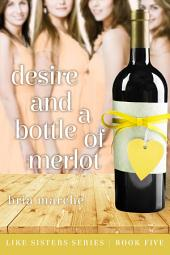 Desire and a Bottle of Merlot: Like Sisters Series Book #5
