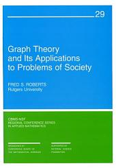 Graph Theory and Its Applications to Problems of Society
