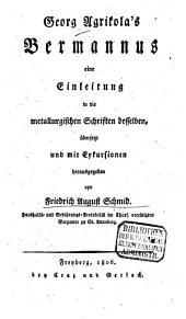 Georg Agricolas Bermannus: eine Einleitung in die metallurgischen Schriften desselben