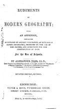 Rudiments of Modern Geography; with an appendix containing an outline of Ancient Geography, etc