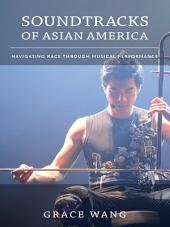 Soundtracks of Asian America: Navigating Race through Musical Performance