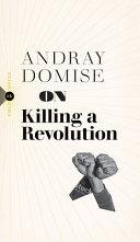 On Killing a Revolution