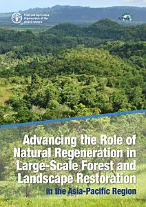 Advancing the role of natural regeneration in large scale forest and landscape restoration in the Asia Pacific region PDF