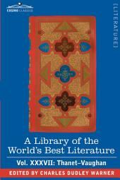 A Library of the World's Best Literature - Ancient and Modern - Vol.XXXVII (Forty-Five Volumes); Thanet-Vaughan
