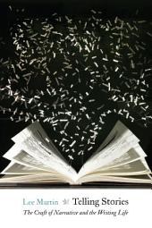 Telling Stories: The Craft of Narrative and the Writing Life