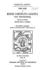 Cornelius Agrippa: The Life of Henry Cornelius Agrippa Von Nettesheim, Doctor and Knight, Commonly Known as a Magician, Volume 2