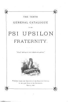 General Catalogue of the Psi Upsilon Fraternity    PDF