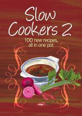 Easy Eats: Slow Cookers 2: 100 new recipes, all in one pot