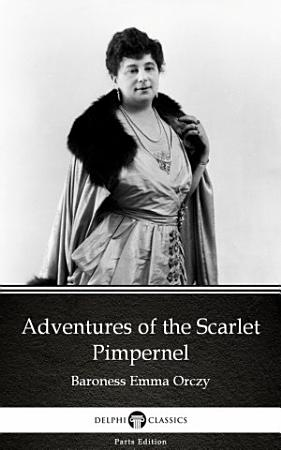 Adventures of the Scarlet Pimpernel by Baroness Emma Orczy   Delphi Classics  Illustrated  PDF