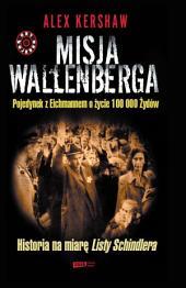 Misja Wallenberga. Pojedynek z Eichmannem o życie 100 000 Żydów