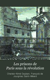 Les prisons de Paris sous la révolution: d'après les relations des contemporains, avec des notes et une introduction