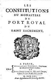 Les constitutions du Monastère de Port-Royal du s. sacrement [by J.C.A. Arnauld, J. Pascal, and sister Gertrude, ed. by S.J. Du Cambout de Pont-Château].