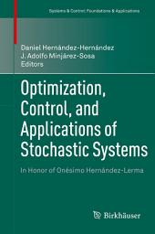 Optimization, Control, and Applications of Stochastic Systems: In Honor of Onésimo Hernández-Lerma