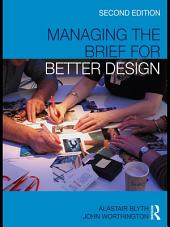 Managing the Brief for Better Design: Edition 2