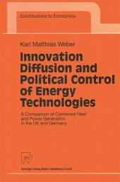 Innovation Diffusion and Political Control of Energy Technologies: A Comparison of Combined Heat and Power Generation in the UK and Germany