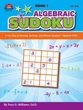 Algebraic Sudoku Bk 1: A Fun Way to Develop, Enhance, and Review Students? Algebraic Skills